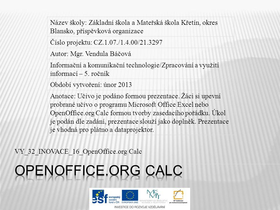 VY_32_INOVACE_16_OpenOffice.org Calc Název školy: Základní škola a Mateřská škola Křetín, okres Blansko, příspěvková organizace Číslo projektu: CZ.1.07./1.4.00/21.3297 Autor: Mgr.