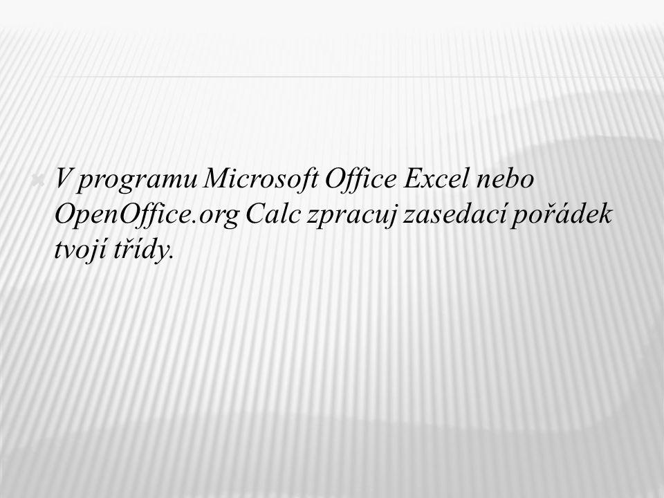  V programu Microsoft Office Excel nebo OpenOffice.org Calc zpracuj zasedací pořádek tvojí třídy.