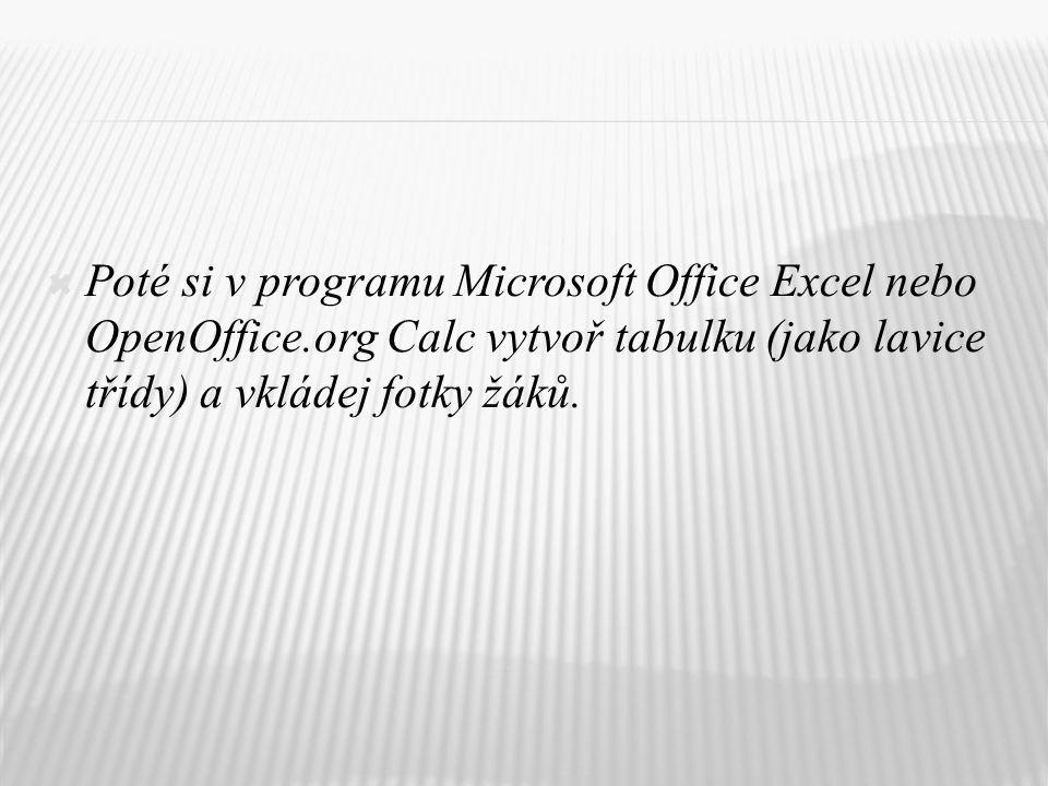  Poté si v programu Microsoft Office Excel nebo OpenOffice.org Calc vytvoř tabulku (jako lavice třídy) a vkládej fotky žáků.