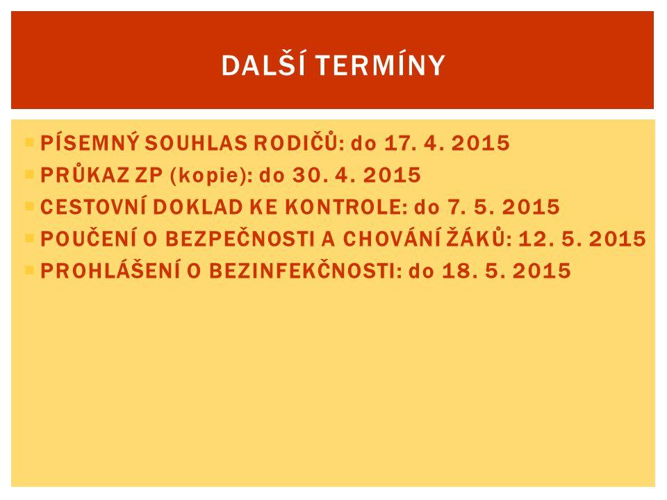  PÍSEMNÝ SOUHLAS RODIČŮ: do 17. 4. 2015  PRŮKAZ ZP (kopie): do 30. 4. 2015  CESTOVNÍ DOKLAD KE KONTROLE: do 7. 5. 2015  POUČENÍ O BEZPEČNOSTI A CH