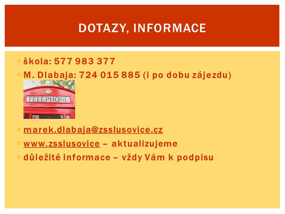  škola: 577 983 377  M. Dlabaja: 724 015 885 (i po dobu zájezdu)  marek.dlabaja@zsslusovice.cz  www.zsslusovice – aktualizujeme  důležité informa