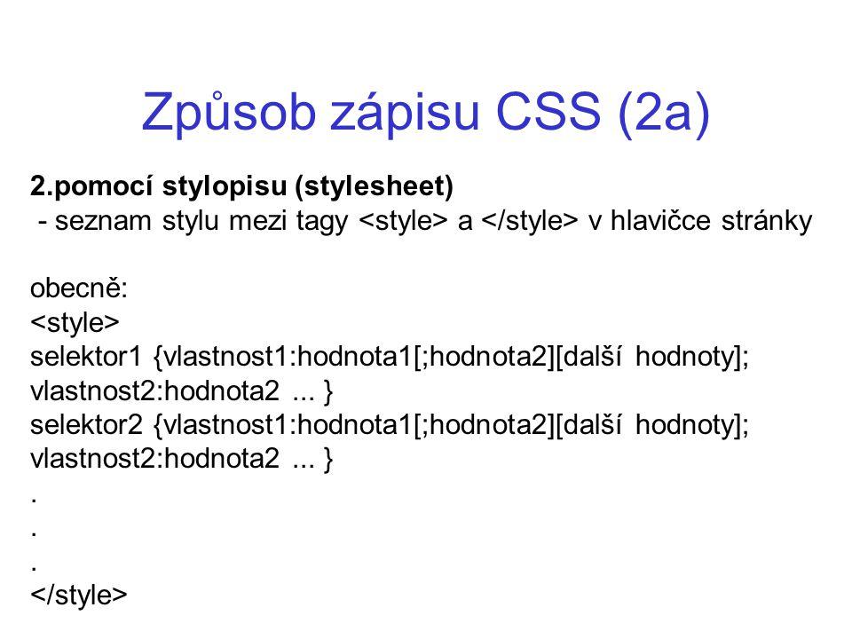Způsob zápisu CSS (2a) 2.pomocí stylopisu (stylesheet) - seznam stylu mezi tagy a v hlavičce stránky obecně: selektor1 {vlastnost1:hodnota1[;hodnota2]