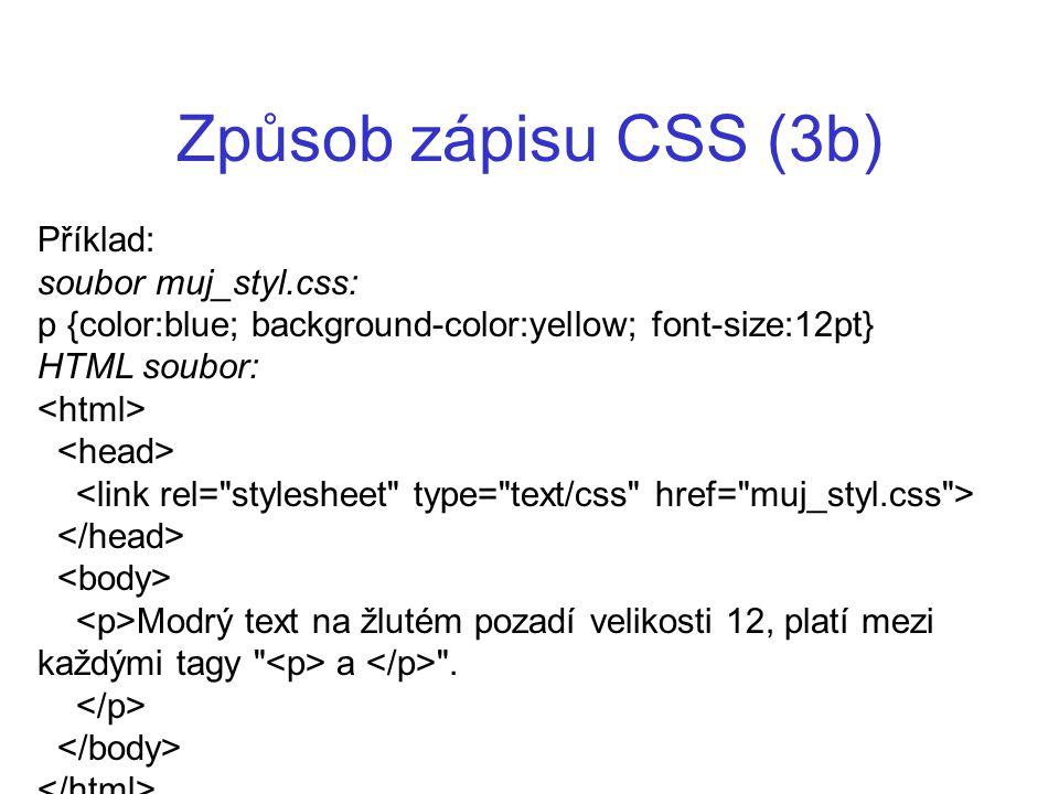 Způsob zápisu CSS (3b) Příklad: soubor muj_styl.css: p {color:blue; background-color:yellow; font-size:12pt} HTML soubor: Modrý text na žlutém pozadí