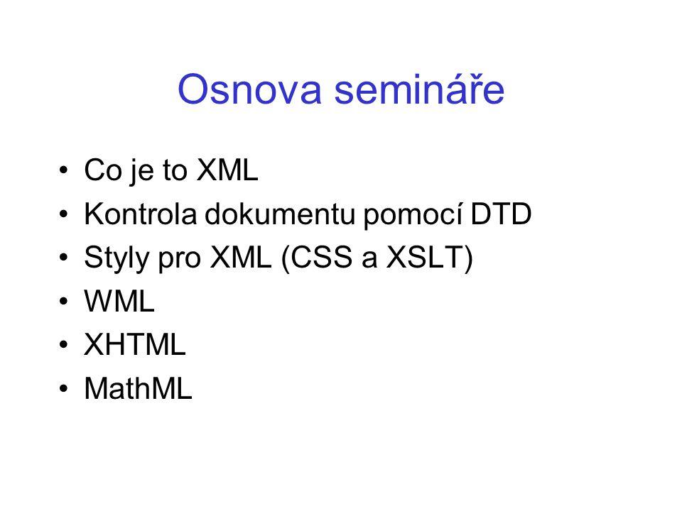 Standard XML XML (eXtensible Markup Language) vznikl v devadesátých letech jako podmnožina jazyka SGML (Standard Generalized Markup Language) Ze SGML byla vyčleněna jeho nejpoužívanější část Syntaxe XML je přísnější než syntaxe obecnějšího SGML, což umožňuje snazší vývoj aplikací Jako znaková sada je v XML podporována 32bitová ISO 10646, která bez problémů pokrývá všechny znaky současných jazyků
