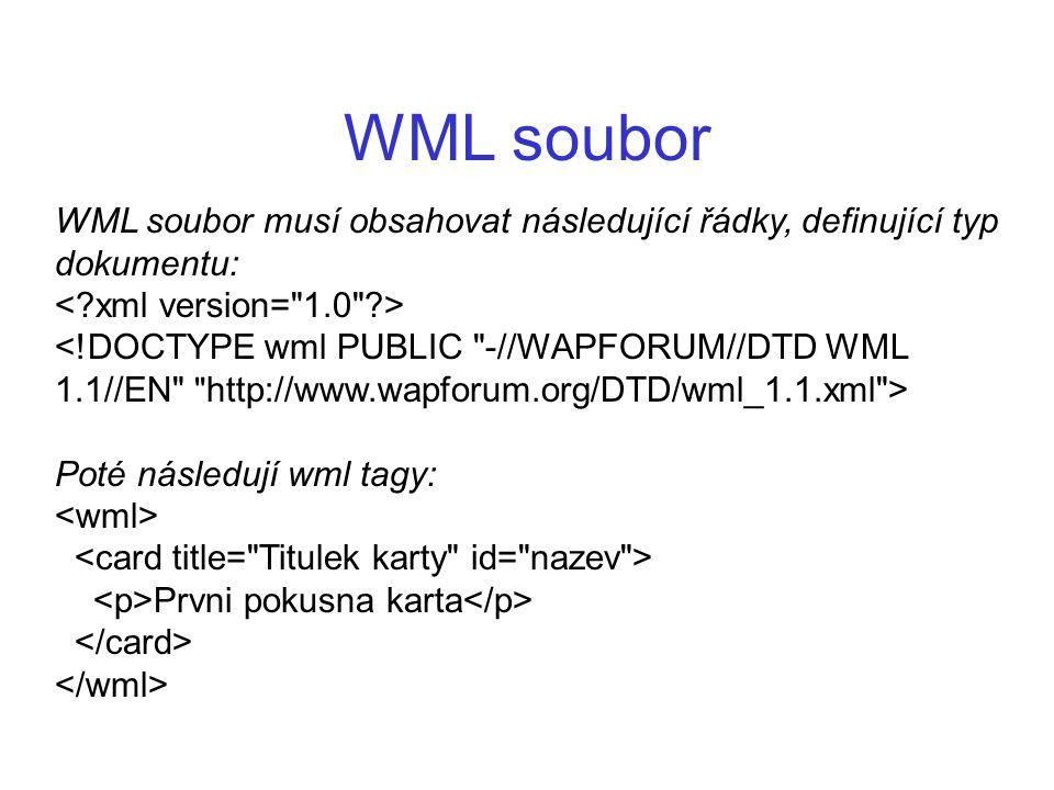 WML soubor WML soubor musí obsahovat následující řádky, definující typ dokumentu: Poté následují wml tagy: Prvni pokusna karta
