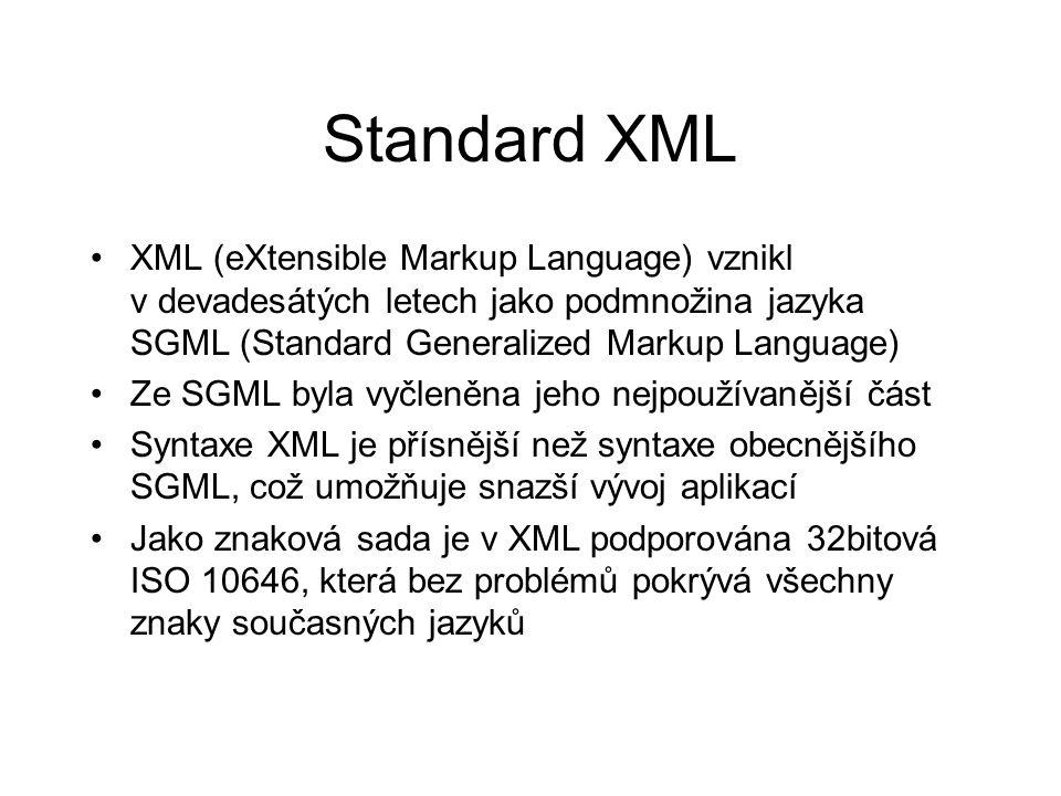 Standard XML XML (eXtensible Markup Language) vznikl v devadesátých letech jako podmnožina jazyka SGML (Standard Generalized Markup Language) Ze SGML
