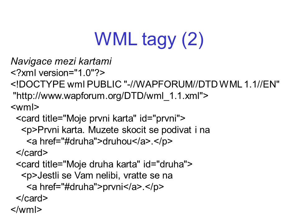 WML tagy (2) Navigace mezi kartami <!DOCTYPE wml PUBLIC