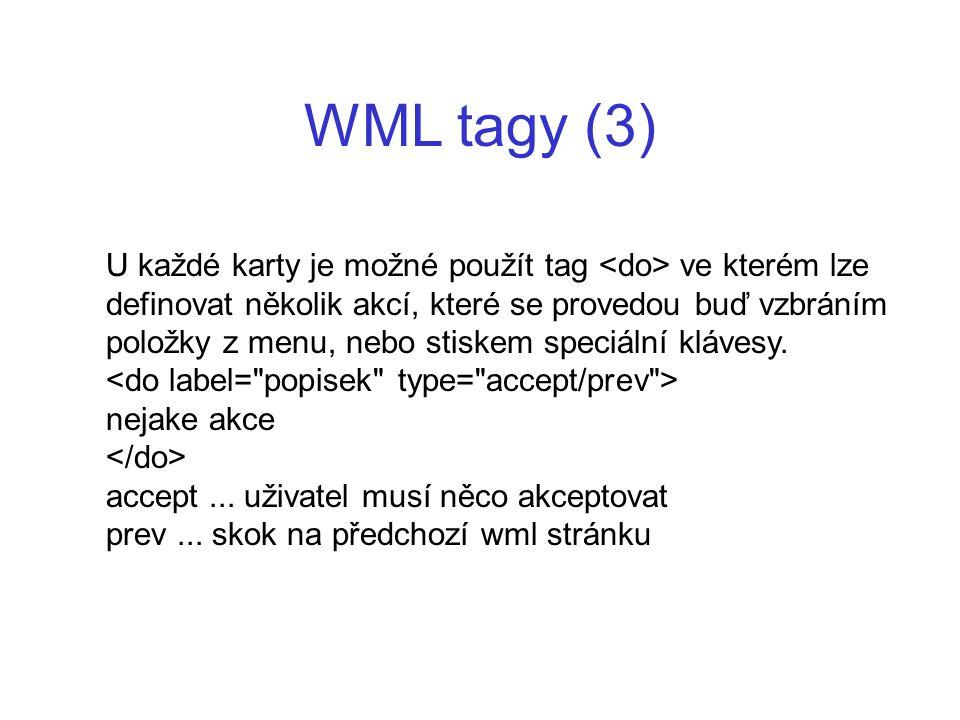 WML tagy (3) U každé karty je možné použít tag ve kterém lze definovat několik akcí, které se provedou buď vzbráním položky z menu, nebo stiskem speci
