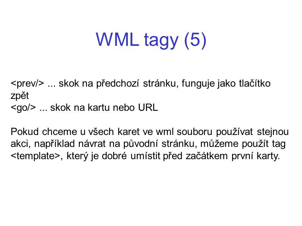 WML tagy (5)... skok na předchozí stránku, funguje jako tlačítko zpět... skok na kartu nebo URL Pokud chceme u všech karet ve wml souboru používat ste