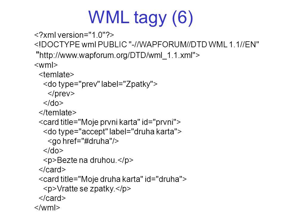 WML tagy (6) <!DOCTYPE wml PUBLIC