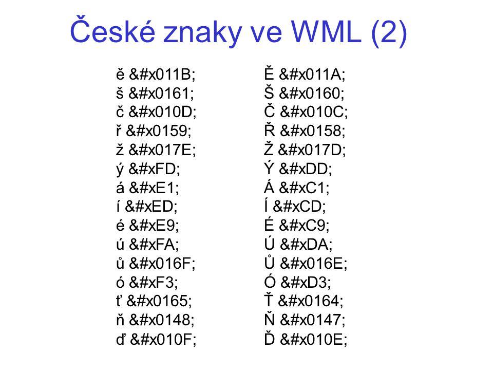 České znaky ve WML (2) ě ě Ě Ě š š Š Š č č Č Č ř ř Ř Ř ž ž Ž Ž ý ý Ý Ý