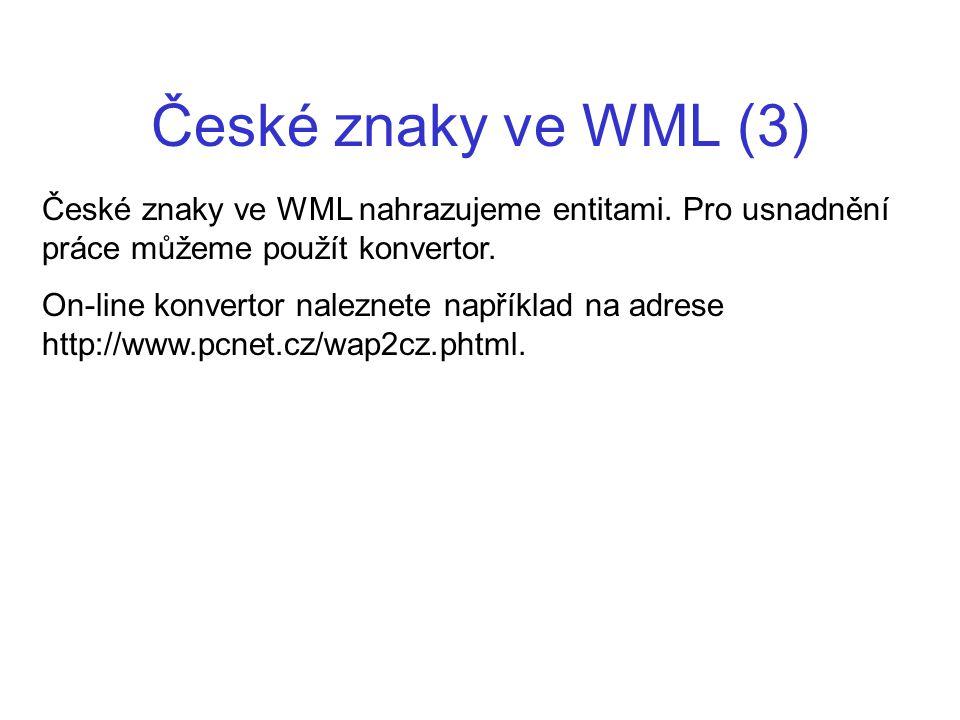 České znaky ve WML (3) České znaky ve WML nahrazujeme entitami. Pro usnadnění práce můžeme použít konvertor. On-line konvertor naleznete například na