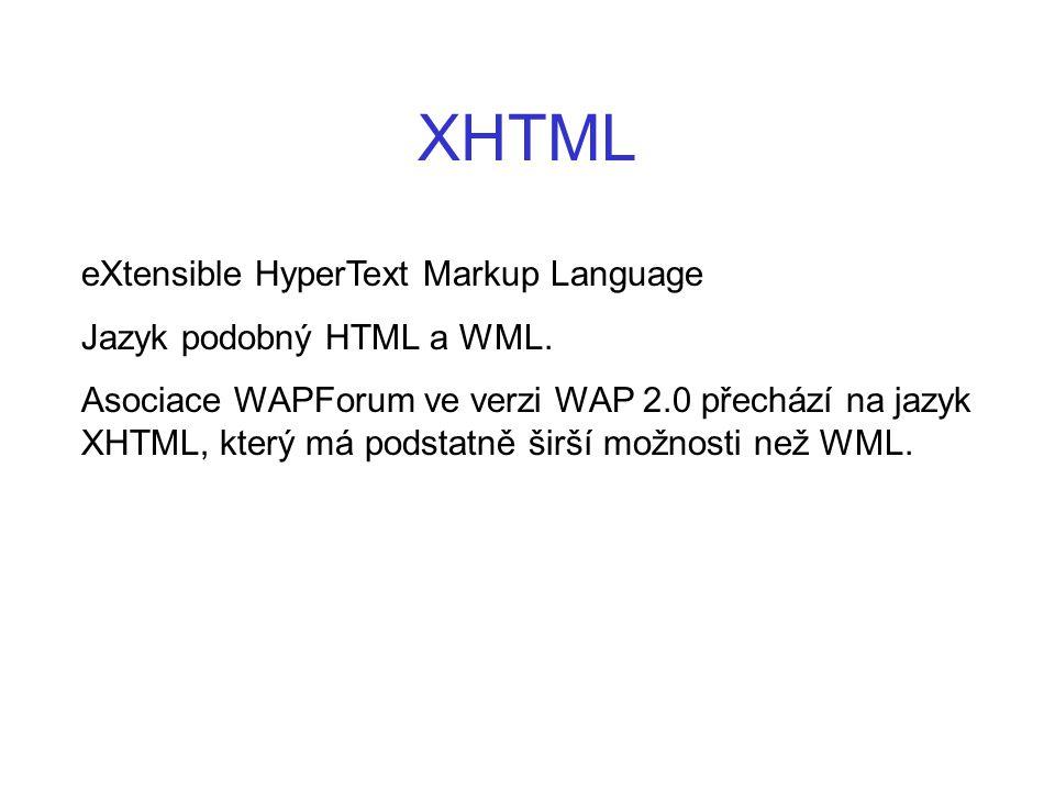 XHTML eXtensible HyperText Markup Language Jazyk podobný HTML a WML. Asociace WAPForum ve verzi WAP 2.0 přechází na jazyk XHTML, který má podstatně ši