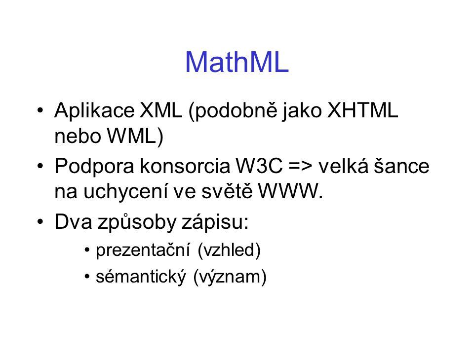 MathML Aplikace XML (podobně jako XHTML nebo WML) Podpora konsorcia W3C => velká šance na uchycení ve světě WWW. Dva způsoby zápisu: prezentační (vzhl