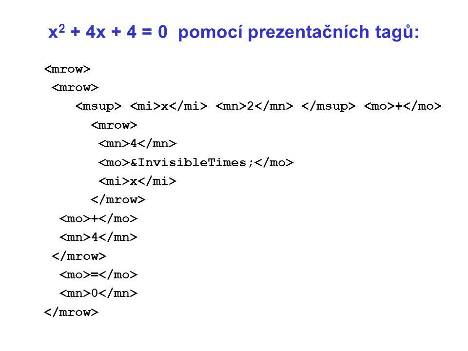 x 2 + 4x + 4 = 0 pomocí prezentačních tagů: x 2 + 4  x + 4 = 0