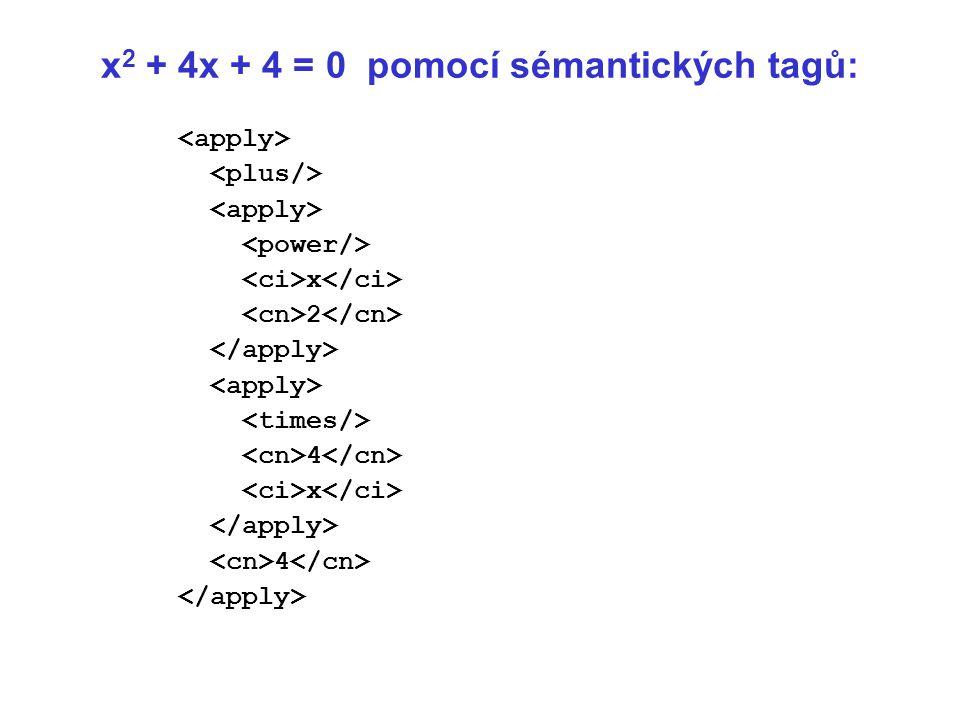 x 2 + 4x + 4 = 0 pomocí sémantických tagů: x 2 4 x 4