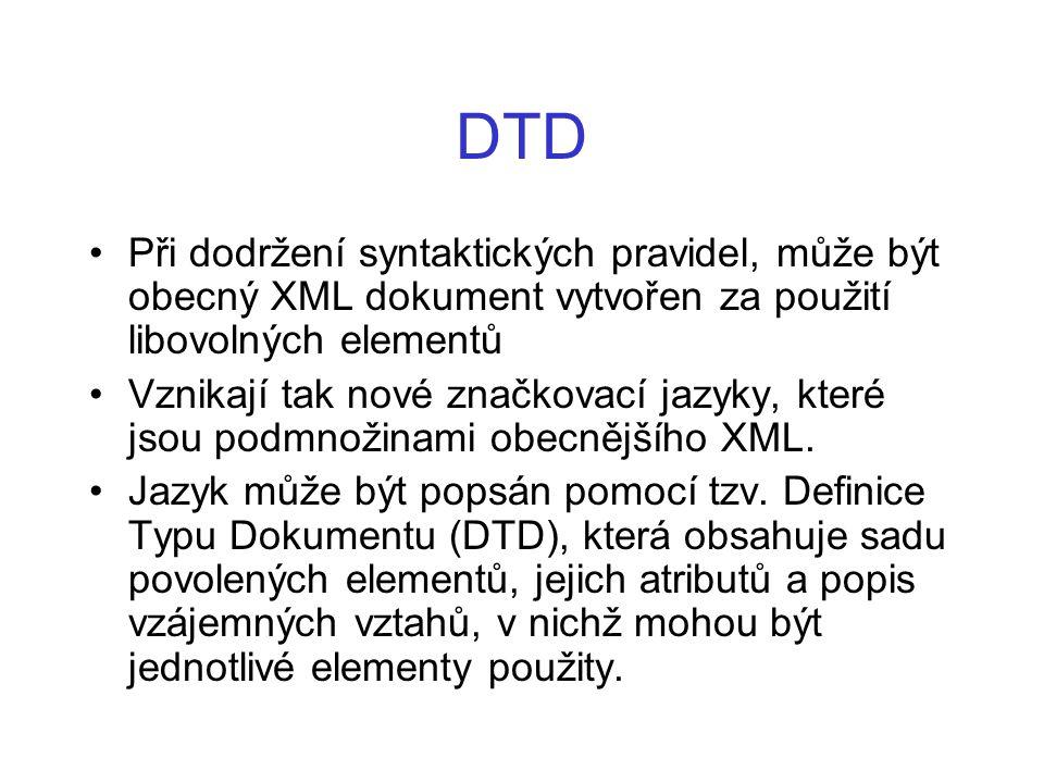 DTD Při dodržení syntaktických pravidel, může být obecný XML dokument vytvořen za použití libovolných elementů Vznikají tak nové značkovací jazyky, kt