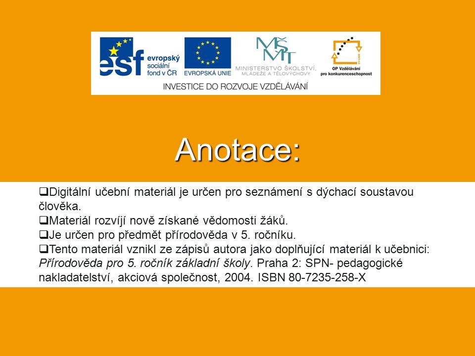 Anotace:  Digitální učební materiál je určen pro seznámení s dýchací soustavou člověka.  Materiál rozvíjí nově získané vědomosti žáků.  Je určen pr