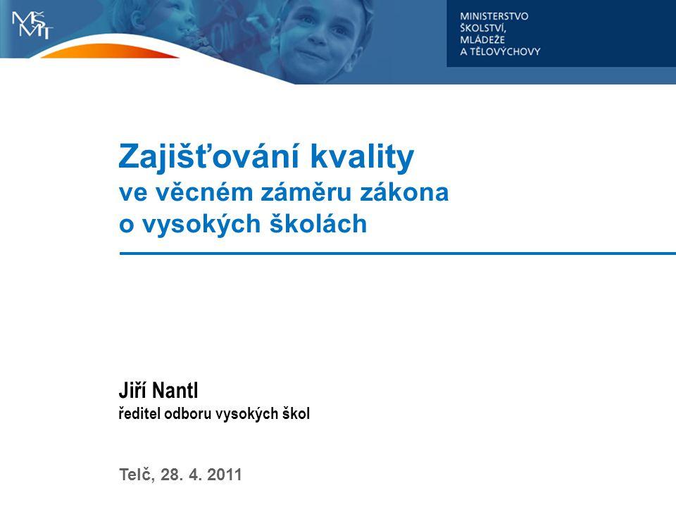 Zajišťování kvality ve věcném záměru zákona o vysokých školách Jiří Nantl ředitel odboru vysokých škol Telč, 28. 4. 2011