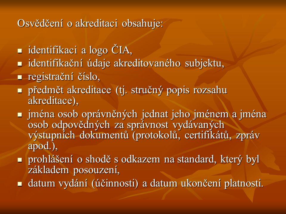 Osvědčení o akreditaci obsahuje: identifikaci a logo ČIA, identifikaci a logo ČIA, identifikační údaje akreditovaného subjektu, identifikační údaje ak