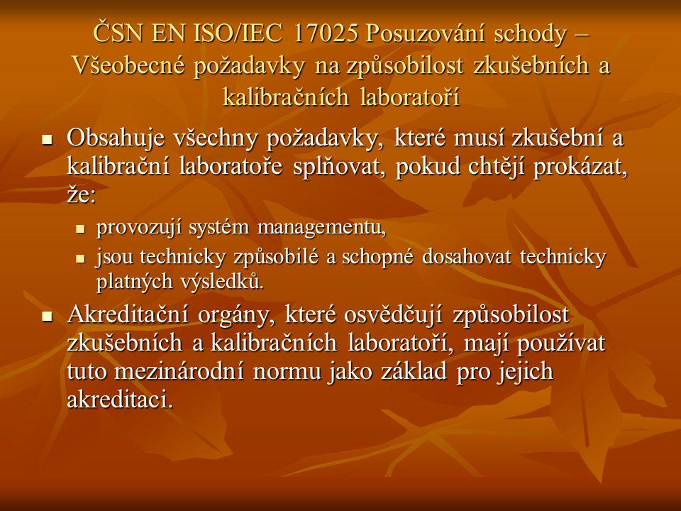 ČSN EN ISO/IEC 17025 Posuzování schody – Všeobecné požadavky na způsobilost zkušebních a kalibračních laboratoří Obsahuje všechny požadavky, které mus