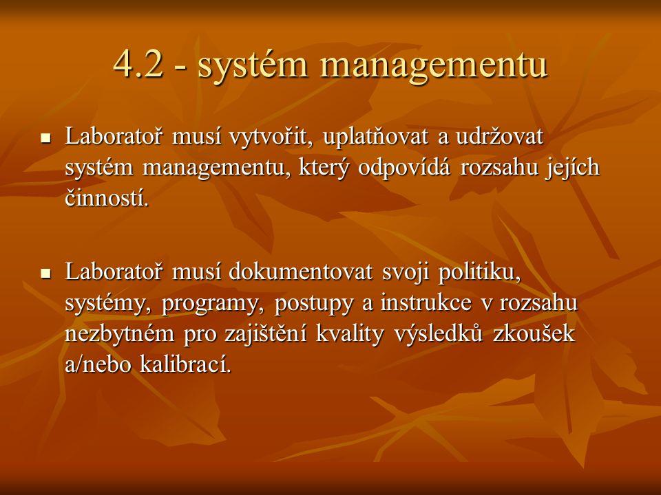4.2 - systém managementu Laboratoř musí vytvořit, uplatňovat a udržovat systém managementu, který odpovídá rozsahu jejích činností. Laboratoř musí vyt