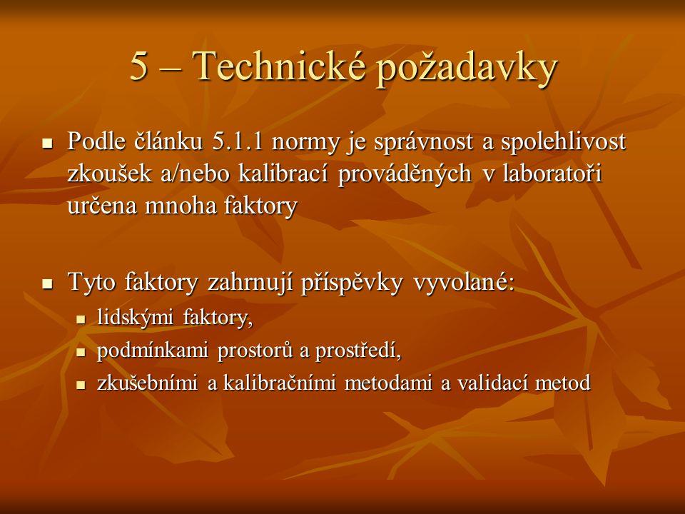 5 – Technické požadavky Podle článku 5.1.1 normy je správnost a spolehlivost zkoušek a/nebo kalibrací prováděných v laboratoři určena mnoha faktory Po