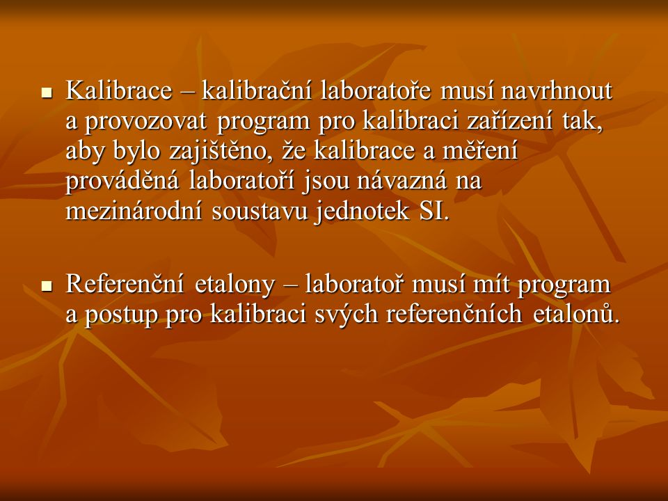 Kalibrace – kalibrační laboratoře musí navrhnout a provozovat program pro kalibraci zařízení tak, aby bylo zajištěno, že kalibrace a měření prováděná