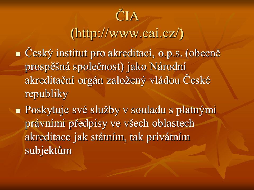 ČIA (http://www.cai.cz/) Český institut pro akreditaci, o.p.s. (obecně prospěšná společnost) jako Národní akreditační orgán založený vládou České repu
