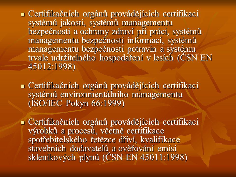 Certifikačních orgánů provádějících certifikaci osob (ČSN EN ISO/IEC 17024:2003) Certifikačních orgánů provádějících certifikaci osob (ČSN EN ISO/IEC 17024:2003) Inspekčních orgánů (ČSN EN ISO/IEC 17020:2005) Inspekčních orgánů (ČSN EN ISO/IEC 17020:2005) Organizátorů programů zkoušení způsobilosti (ILAC G – 13, ISO GUIDE 43-1) Organizátorů programů zkoušení způsobilosti (ILAC G – 13, ISO GUIDE 43-1) Environmentálních ověřovatelů programů EMAS a dohled nad zahraničními environmentálními ověřovateli (nařízení ES č.