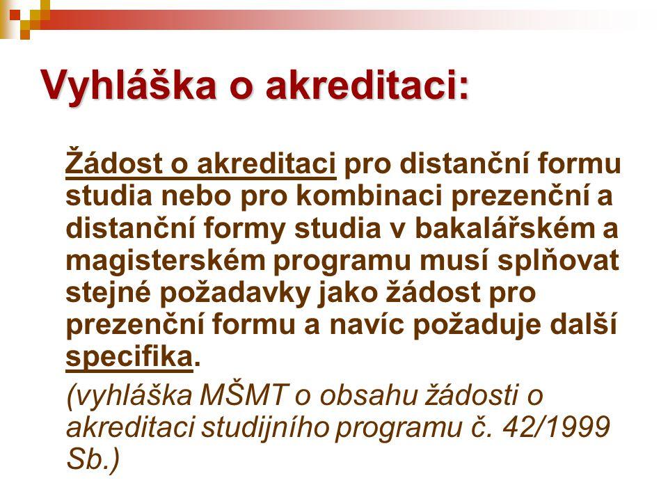 Vyhláška o akreditaci: Žádost o akreditaci pro distanční formu studia nebo pro kombinaci prezenční a distanční formy studia v bakalářském a magisterském programu musí splňovat stejné požadavky jako žádost pro prezenční formu a navíc požaduje další specifika.