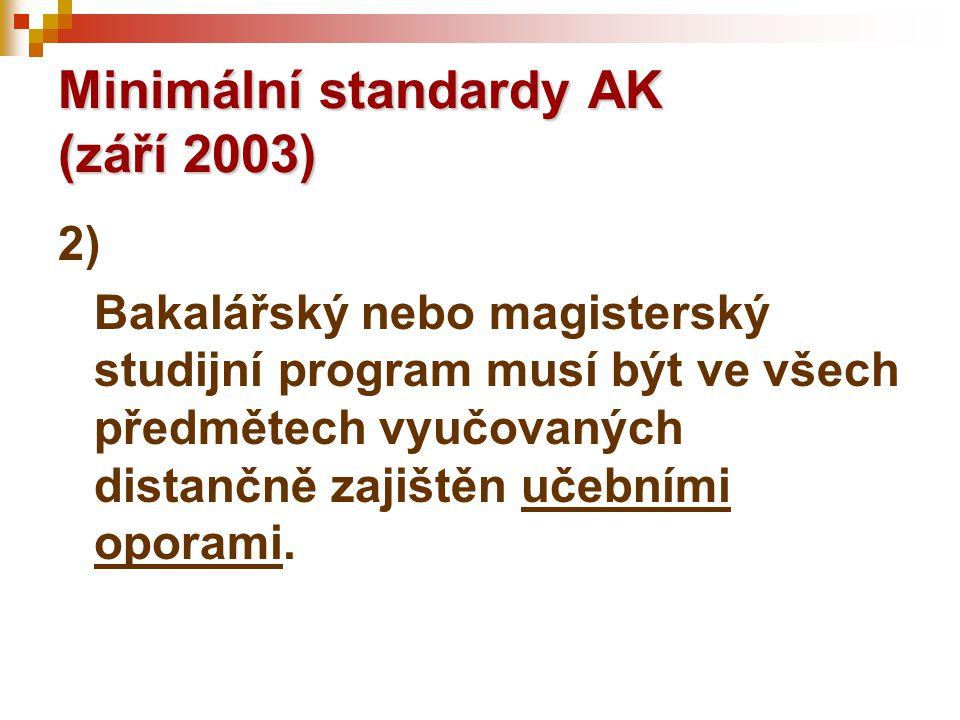2) Bakalářský nebo magisterský studijní program musí být ve všech předmětech vyučovaných distančně zajištěn učebními oporami.