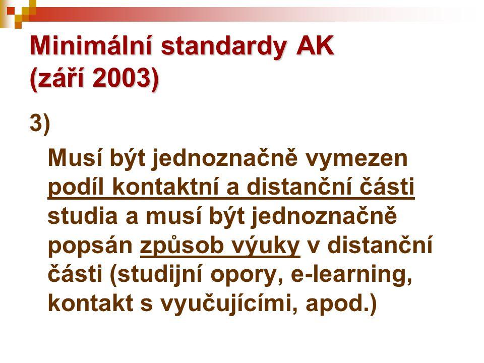 Minimální standardy AK (září 2003) 3) Musí být jednoznačně vymezen podíl kontaktní a distanční části studia a musí být jednoznačně popsán způsob výuky v distanční části (studijní opory, e-learning, kontakt s vyučujícími, apod.)