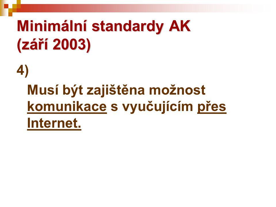 Minimální standardy AK (září 2003) 4) Musí být zajištěna možnost komunikace s vyučujícím přes Internet.