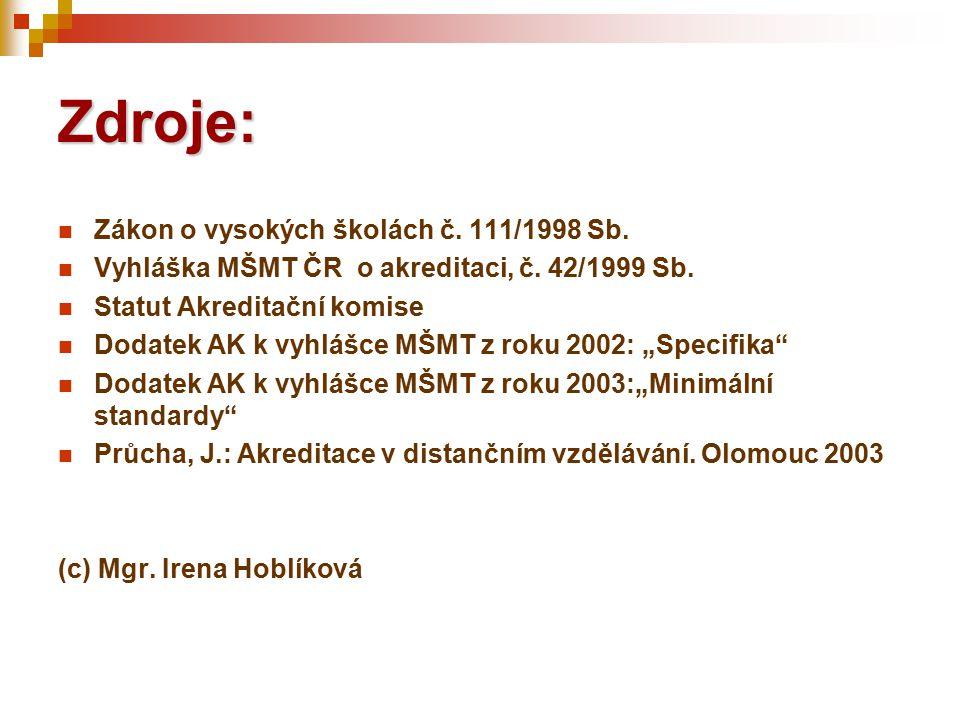 Zdroje: Zákon o vysokých školách č. 111/1998 Sb. Vyhláška MŠMT ČR o akreditaci, č.