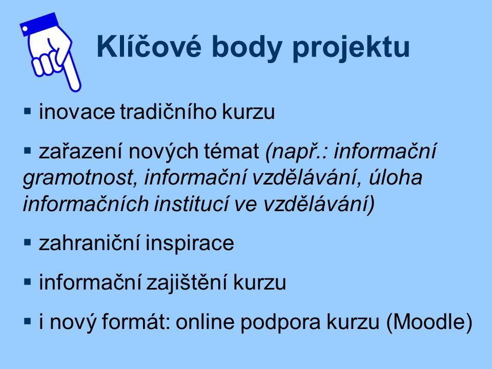 Klíčové body projektu  inovace tradičního kurzu  zařazení nových témat (např.: informační gramotnost, informační vzdělávání, úloha informačních inst