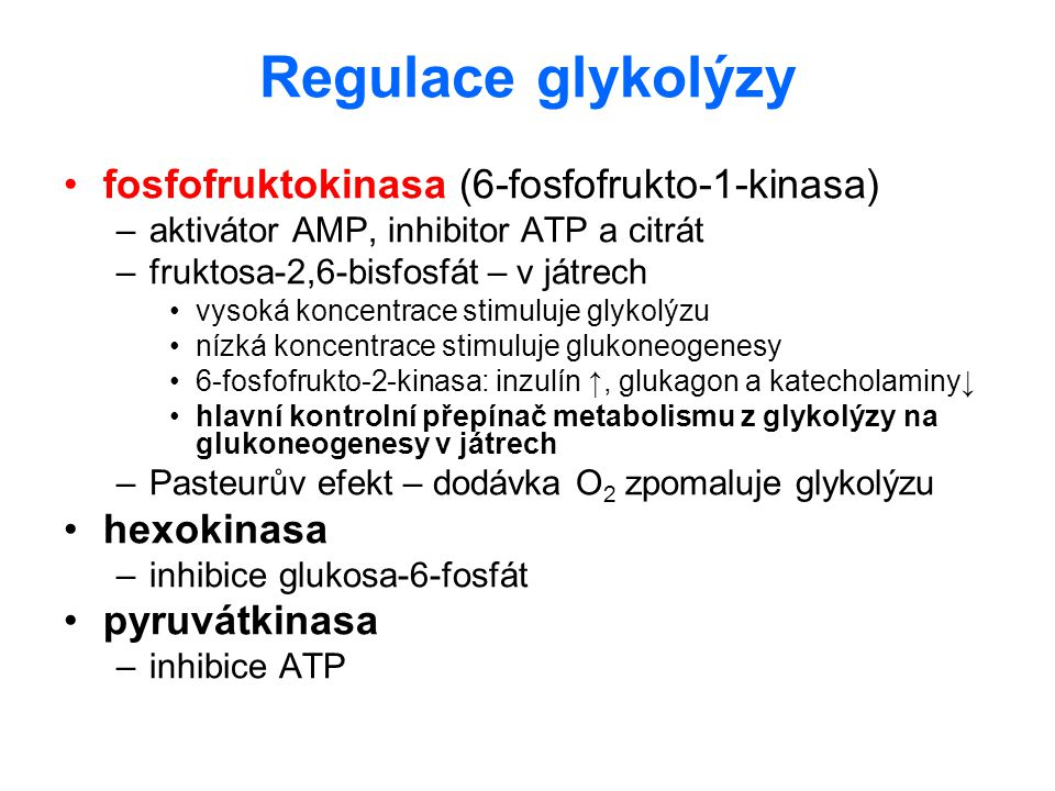 Regulace glykolýzy fosfofruktokinasa (6-fosfofrukto-1-kinasa) –aktivátor AMP, inhibitor ATP a citrát –fruktosa-2,6-bisfosfát – v játrech vysoká koncen