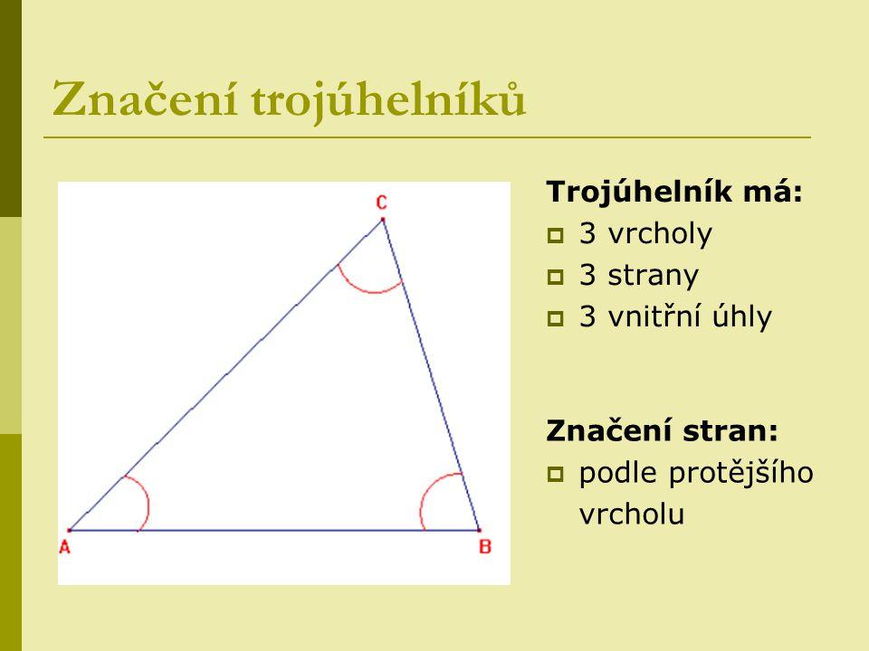 Značení trojúhelníků Trojúhelník má:  3 vrcholy  3 strany  3 vnitřní úhly Značení stran:  podle protějšího vrcholu