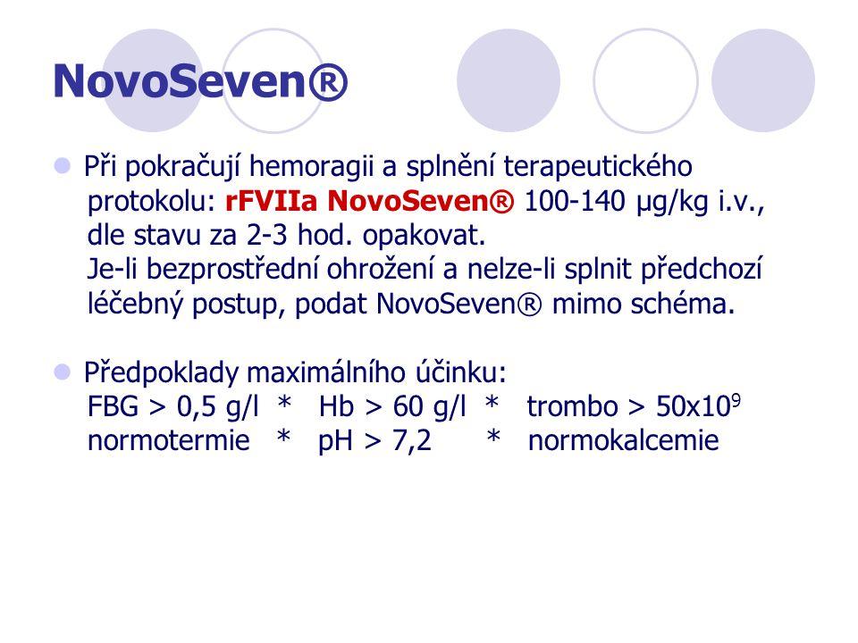 NovoSeven® Při pokračují hemoragii a splnění terapeutického protokolu: rFVIIa NovoSeven® 100-140 μg/kg i.v., dle stavu za 2-3 hod. opakovat. Je-li bez