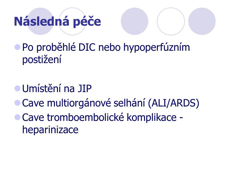 Následná péče Po proběhlé DIC nebo hypoperfúzním postižení Umístění na JIP Cave multiorgánové selhání (ALI/ARDS) Cave tromboembolické komplikace - hep