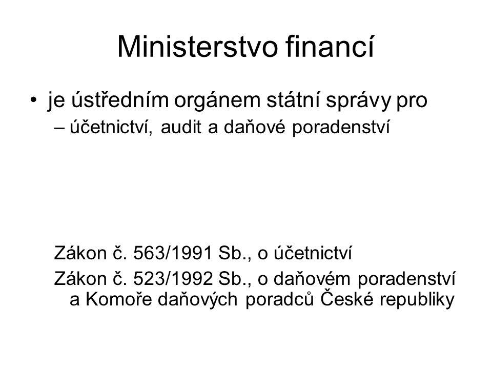 Ministerstvo financí je ústředním orgánem státní správy pro –účetnictví, audit a daňové poradenství Zákon č.