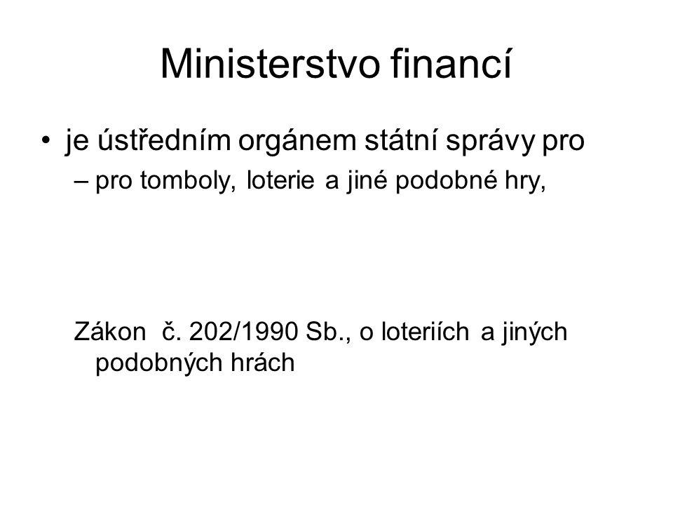 Ministerstvo financí je ústředním orgánem státní správy pro –pro tomboly, loterie a jiné podobné hry, Zákon č.