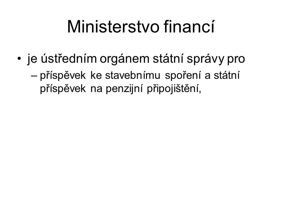 Ministerstvo financí je ústředním orgánem státní správy pro –příspěvek ke stavebnímu spoření a státní příspěvek na penzijní připojištění,
