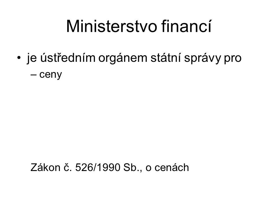 Ministerstvo financí je ústředním orgánem státní správy pro –ceny Zákon č. 526/1990 Sb., o cenách