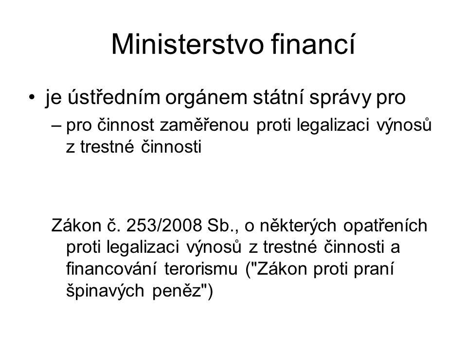 Ministerstvo financí je ústředním orgánem státní správy pro –pro činnost zaměřenou proti legalizaci výnosů z trestné činnosti Zákon č.
