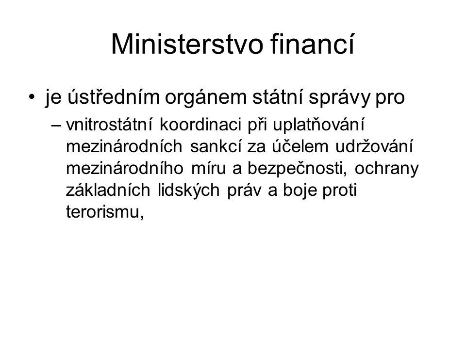 Ministerstvo financí je ústředním orgánem státní správy pro –vnitrostátní koordinaci při uplatňování mezinárodních sankcí za účelem udržování mezinárodního míru a bezpečnosti, ochrany základních lidských práv a boje proti terorismu,