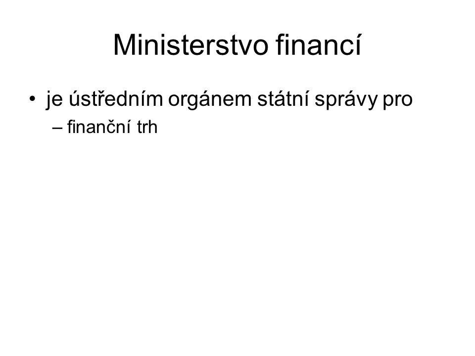 Ministerstvo financí je ústředním orgánem státní správy pro –finanční trh