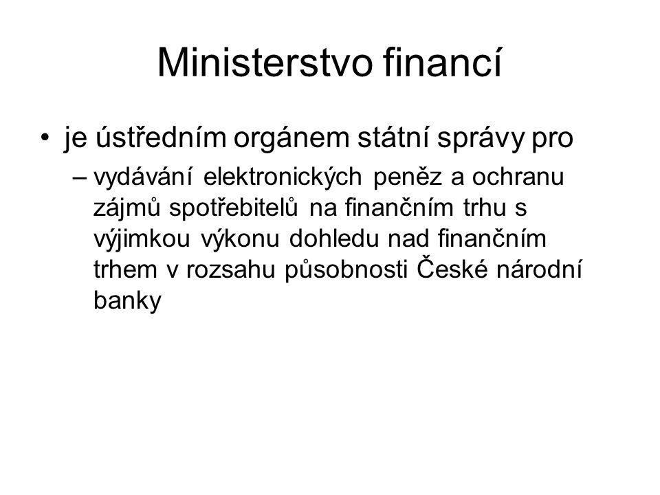 Ministerstvo financí je ústředním orgánem státní správy pro –vydávání elektronických peněz a ochranu zájmů spotřebitelů na finančním trhu s výjimkou výkonu dohledu nad finančním trhem v rozsahu působnosti České národní banky