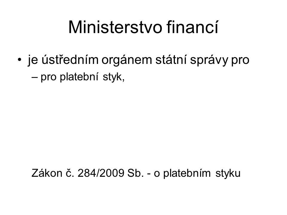 Ministerstvo financí je ústředním orgánem státní správy pro –pro platební styk, Zákon č.