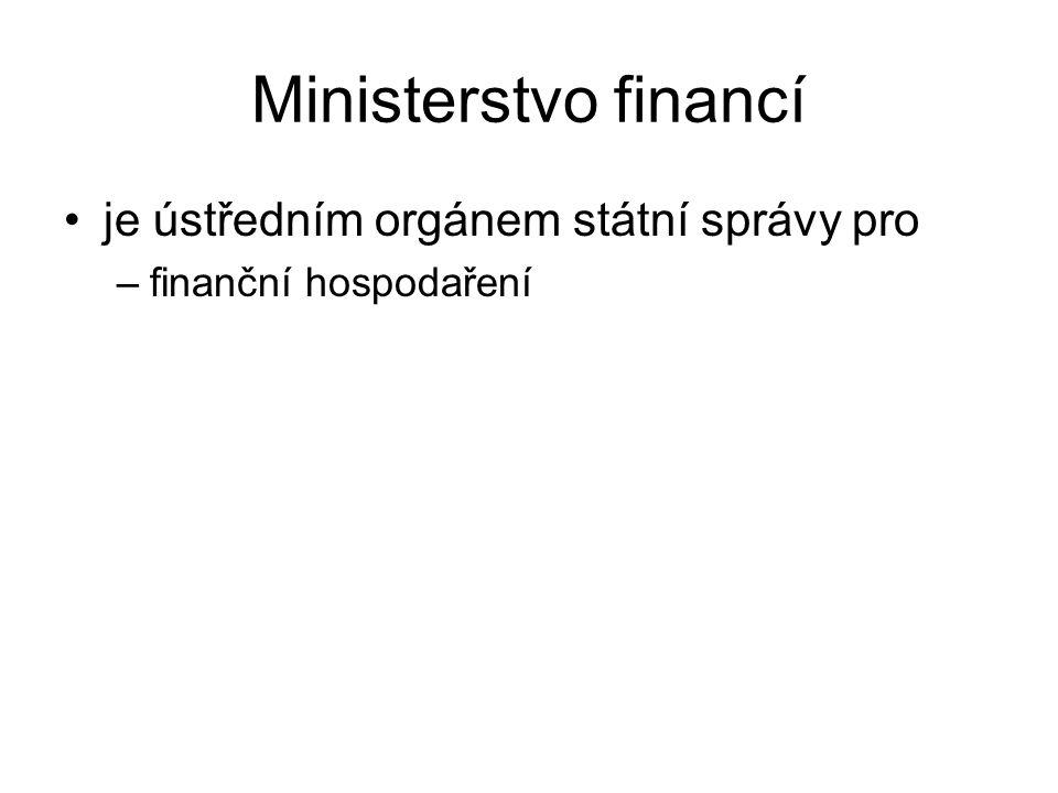 Ministerstvo financí je ústředním orgánem státní správy pro –finanční hospodaření